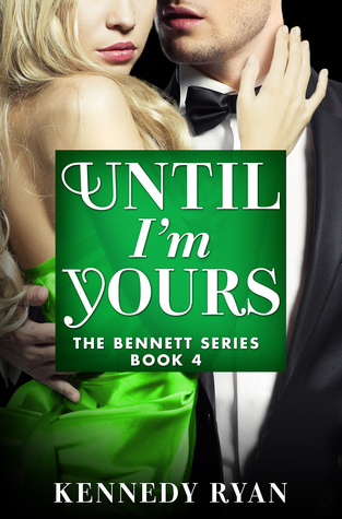 Until I'm Yours (The Bennetts, #4)