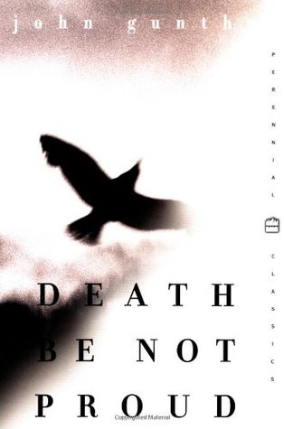 an analysis of john gunthers death be not proud Sonnet x, also known by its opening words as death be not proud, is a fourteen-line poem, or sonnet, by english poet john donne (1572-1631), one of the leading figures in the metaphysical poets of seventeenth-century english literature.