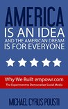 America is an idea and the American Dream is for everyone: Why We Built empowr.com The Experiment to Democratize Social Media