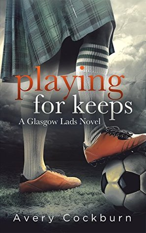 Playing for Keeps (Glasgow Lads, #1)
