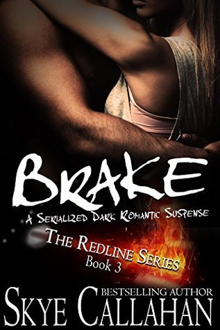 Brake A Serialized Dark Romantic Suspense (The Redline Series Book 3) by Skye Callahan