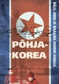 Põhja-Korea– nälg, hirm ja maailma suurim vangla by Erki Loigom