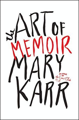 The Art of Memoir by Mary Karr