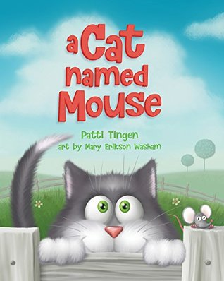 A Cat Named Mouse by Patti Tingen