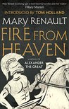 Fire from Heaven: A Novel of Alexander the Great: A Virago Modern Classic (Alexander The Great Trilogy)