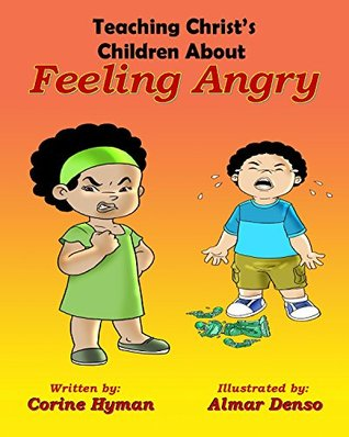 Teaching Christ's Children about Feeling Angry by Corine Hyman