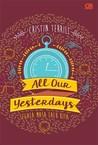 All Our Yesterdays - Segala Masa Lalu Kita
