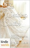 Four Weddings and a Fiasco: The Wedding Switch (Kindle Worlds Novella)
