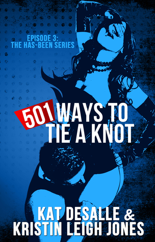 501 Ways to Tie a Knot (Has-Been Series book 3)