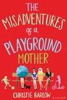 The Misadventures of a Playground Mother by Christie Barlow