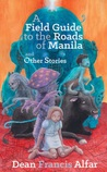 A Field Guide to the Roads of Manila and Other Stories