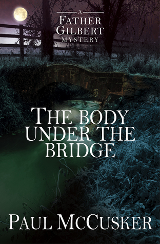 The Body Under the Bridge (Father Gilbert Mystery #1)