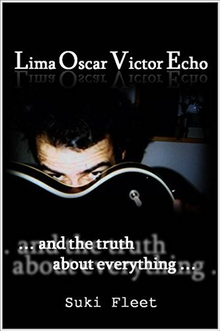 Lima Oscar Victor Echo and The Truth About Everything
