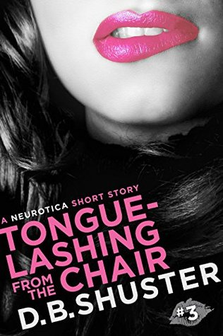 Tongue-Lashing from the Chair: A Neurotica Short Story