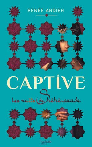 Captive: Les Nuits de Shéhérazade (The Wrath and the Dawn, #1)