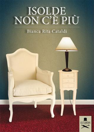 Isolde non c'è più by Bianca Rita Cataldi