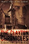 The Clayton Chronicles: Horror Tales of the Undead