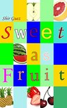 Children's Books : Sweet as Fruit (Books for kids , ages 4-11 ) (Nutrildren - Nutrition for Children Book 2)