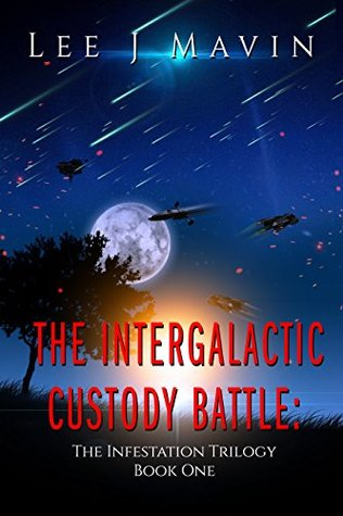 The Intergalactic Custody Battle: The Infestation Trilogy Book One