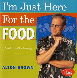 I'm Just Here for the Food: Food + Heat = Cooking (Hardcover)