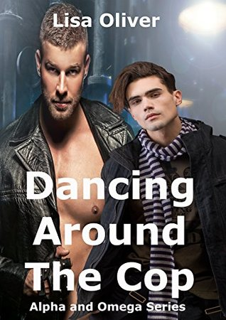 Book Review: Dancing Around The Cop (Alpha and Omega #2) by Lisa Oliver