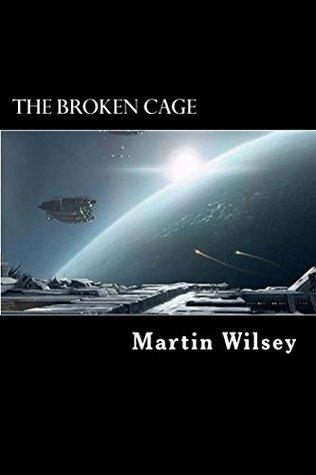 The Broken Cage (Solstice 31 Saga #2) - Martin Wilsey
