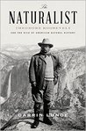 The Naturalist: Theodore Roosevelt and His Adventures in the Wilderness