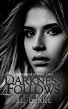 Darkness Follows (Darkness Series Book 1)