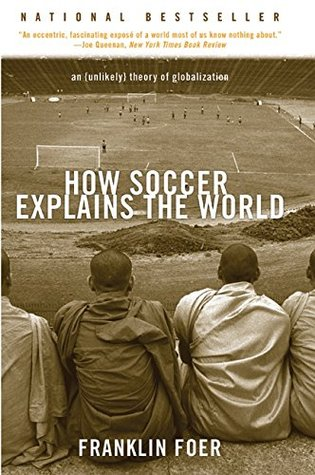How Soccer Explains the World: An Unlikely Theory of Globalization (Paperback)