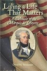 Living A Life That Matters: A Memoir of the Marquis de Lafayette