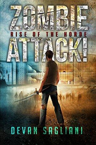 Zombie Attack! Rise of the Horde book 1 -  Devan Sagliani