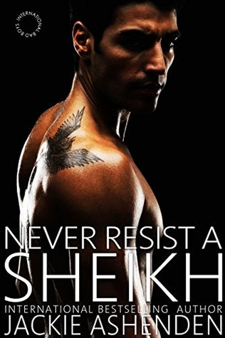 Never Resist a Sheikh (International Bad Boys) by Jackie Ashenden