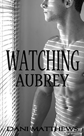 Watching Aubrey by Dani Matthews
