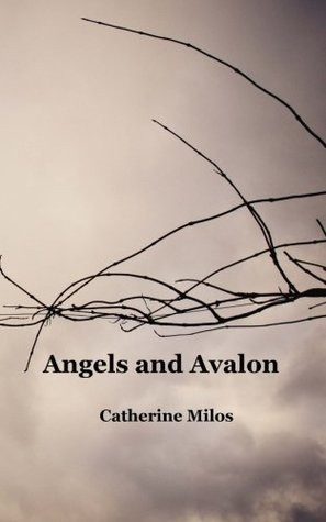 Angels and Avalon by Catherine Milos