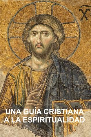 Una Guia Cristiana a la Espiritualidad by Stephen W. Hiemstra