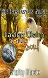 Laying Claim to the Soul: Book Two of the Fantasy is Alive Series