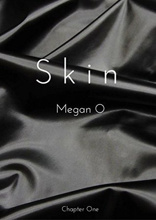 Skin Chapter One by Megan O