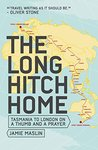 The Long Hitch Home: Tasmania to London on a Thumb and a Prayer