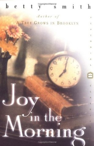a literary analysis of the book joy in the morning by betty smith And joy in the morning betty smith's a tree grows in brooklyn is a poignant and moving literary art that brilliantly captures a unique time and place as.