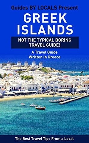 Greek Islands: By Locals - A Greek Islands Travel Guide Written In Greece: The Best Travel Tips About Where to Go and What to See in The Greek Islands ... Greece, Greek Islands, Santorini, Mykonos)