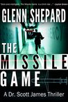 The Missile Game (A Dr. Scott James Thriller Book 1)
