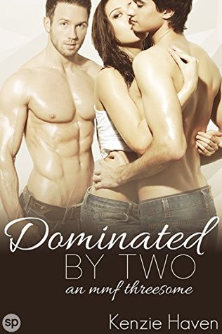 Dominated by Two (Naughty Menage Book 1) by Kenzie Haven