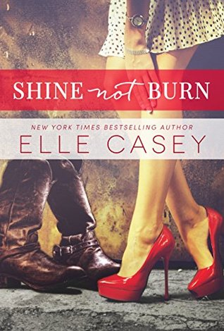 Shine Not Burn (Shine Not Burn #1) - Elle Casey