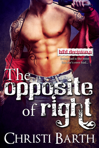 The Opposite of Right (Bad Decisions, #1)