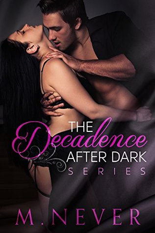 The Decadence After Dark Box Set (Decadence After Dark, #1-3) by M. Never
