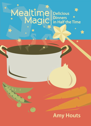 Mealtime Magic by Amy Houts