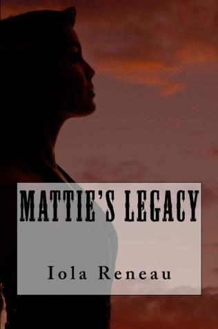 Mattie's Legacy by Iola Reneau
