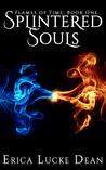 Splintered Souls (Flames of Time, #1)