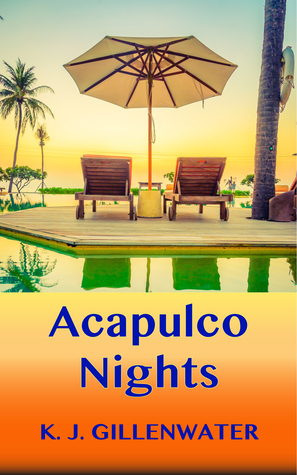 Acapulco Nights by K.J. Gillenwater
