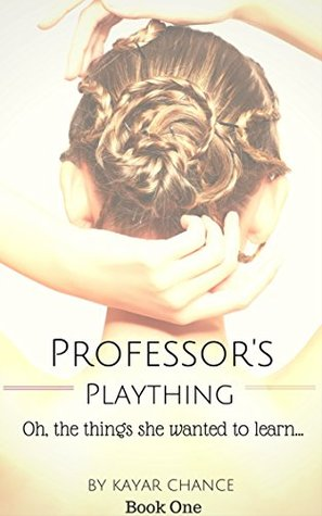 Professor's Plaything (Bad Professor, #1) by Kayar Chance